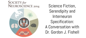 Science Fiction, Serendipity and Interneuron Specification: A Conversation with Dr. Gordon J.Fishell